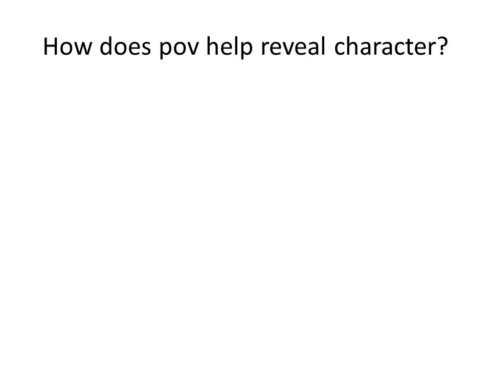 How does pov help reveal character
