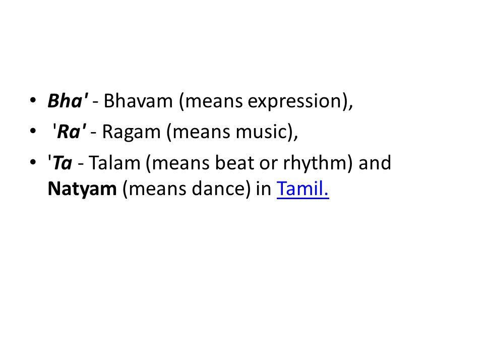 Bha - Bhavam (means expression),