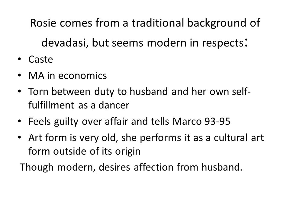 Rosie comes from a traditional background of devadasi, but seems modern in respects:
