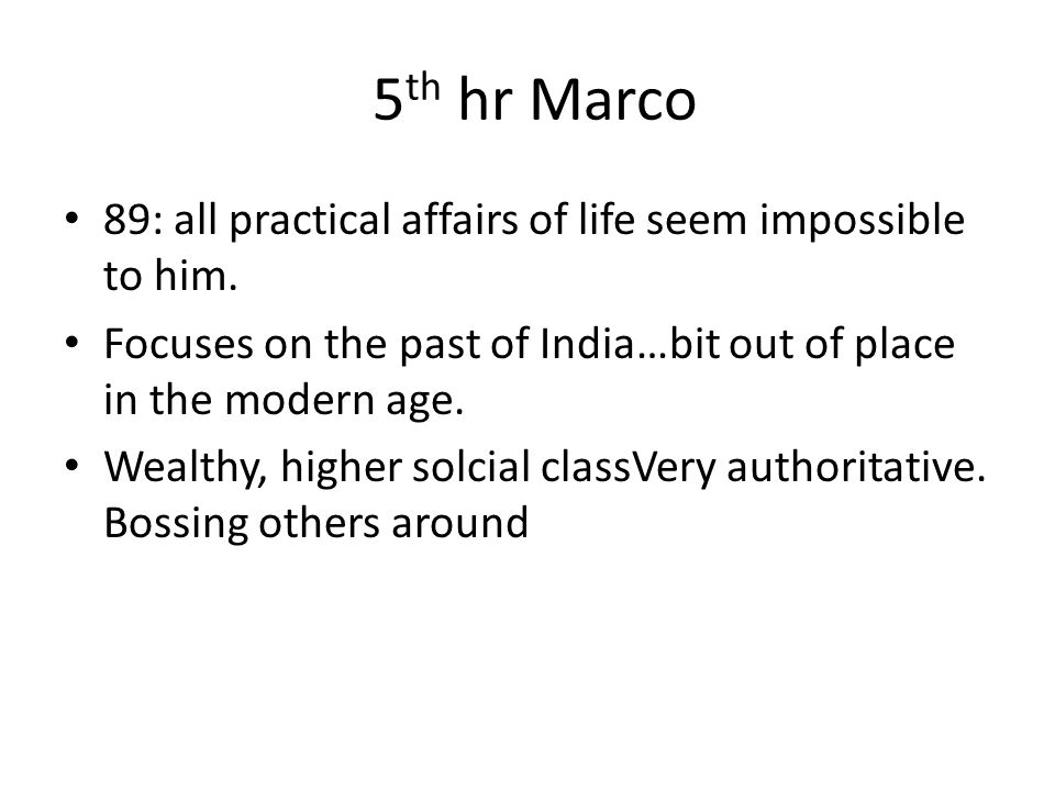 5th hr Marco 89: all practical affairs of life seem impossible to him.