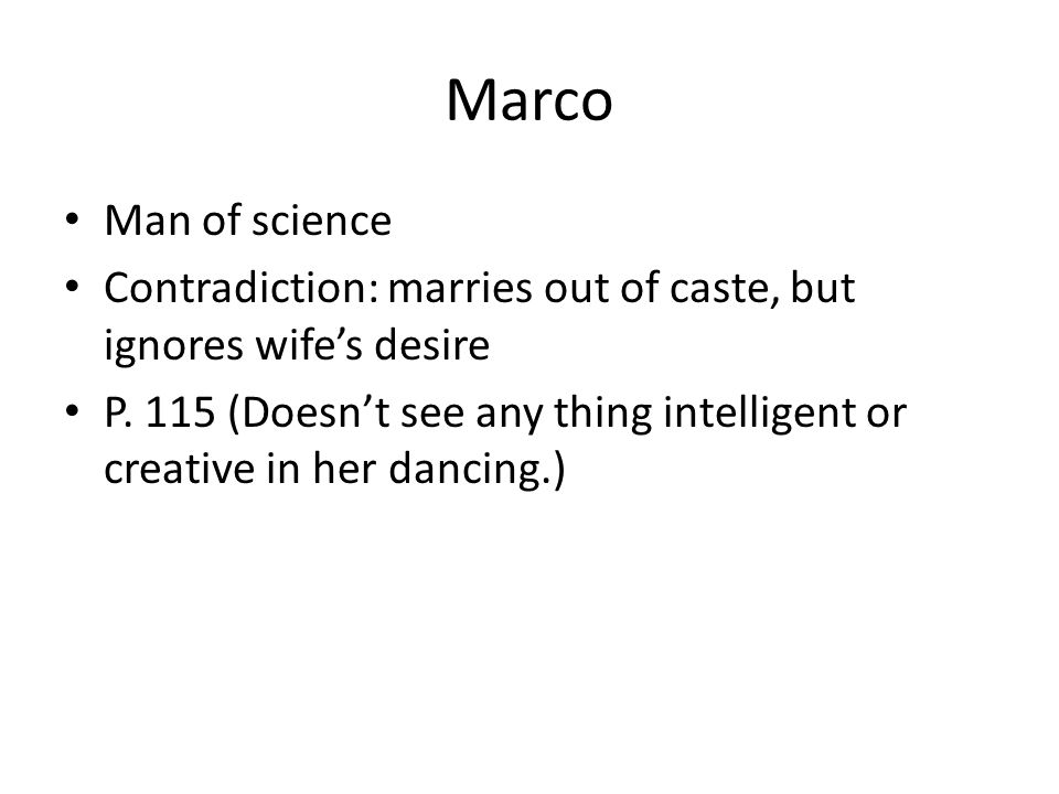 Marco Man of science. Contradiction: marries out of caste, but ignores wife's desire.