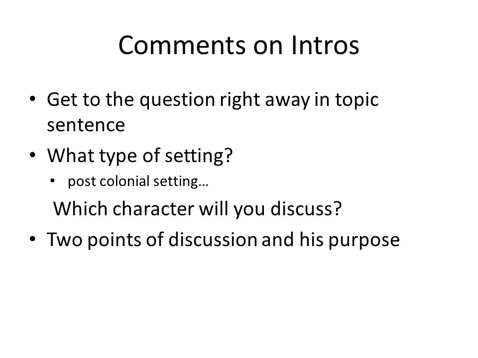 Comments on Intros Get to the question right away in topic sentence