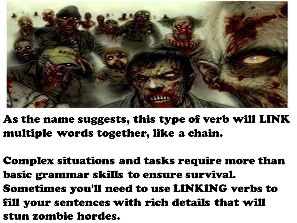 As the name suggests, this type of verb will LINK multiple words together, like a chain.