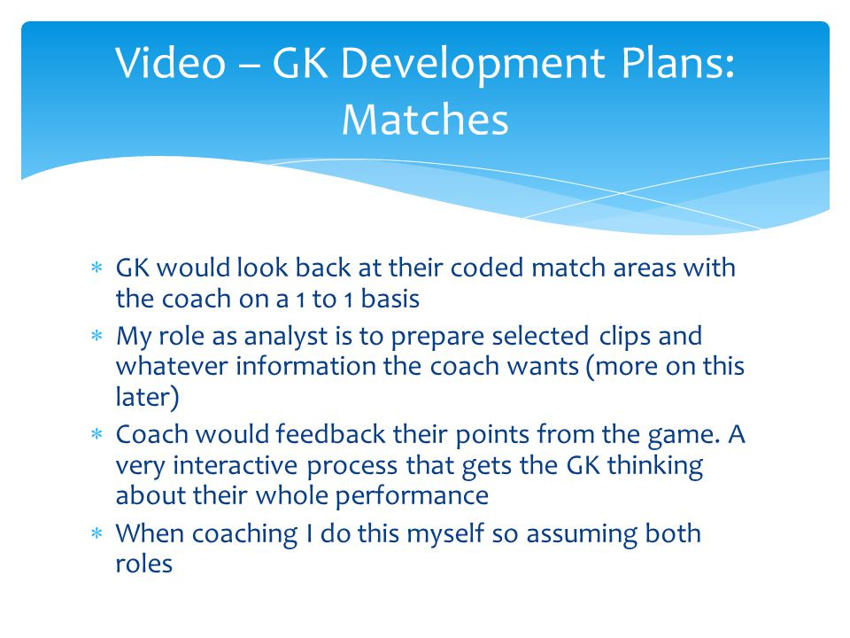 Video – GK Development Plans: Matches