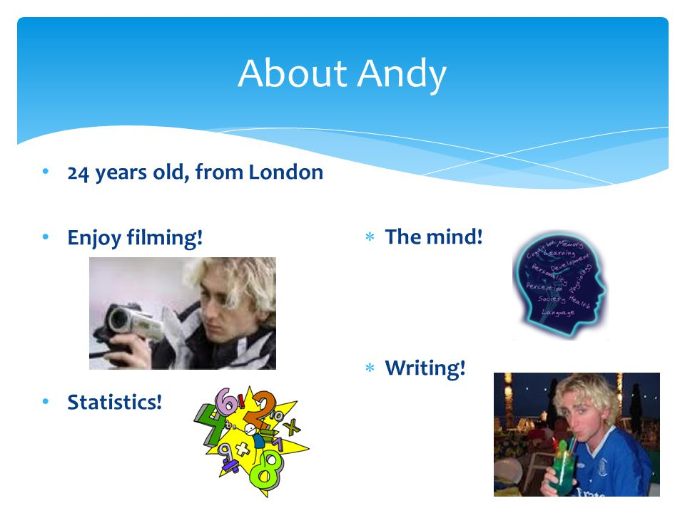 About Andy 24 years old, from London Enjoy filming! The mind!