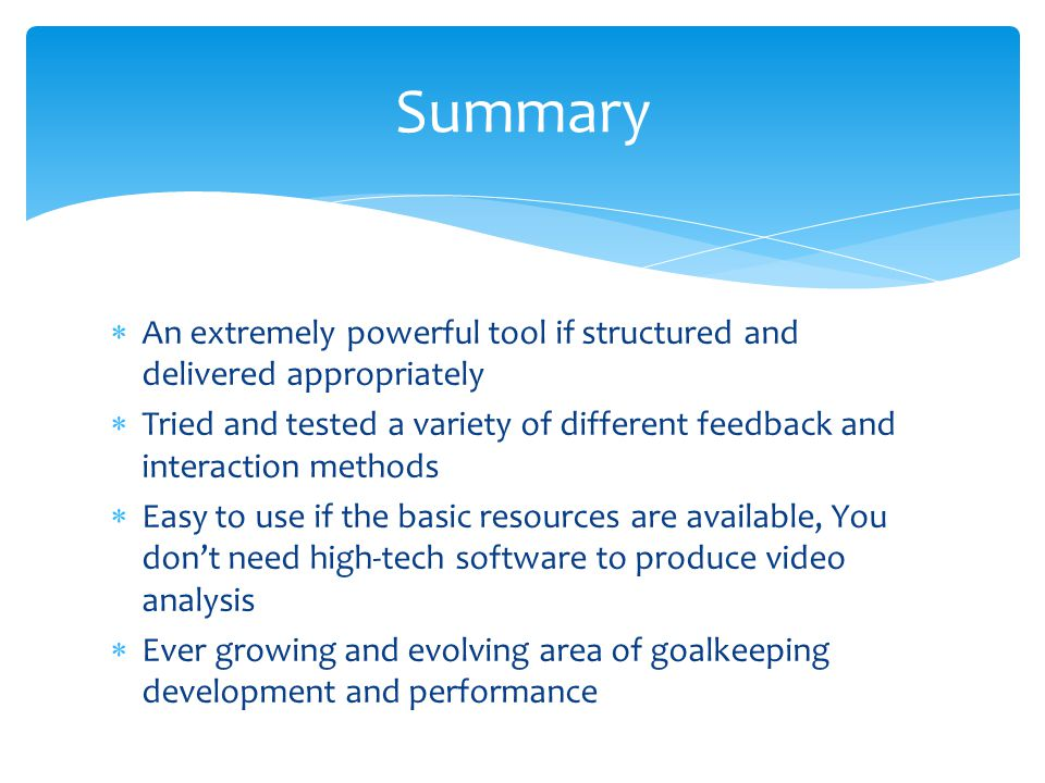 Summary An extremely powerful tool if structured and delivered appropriately.