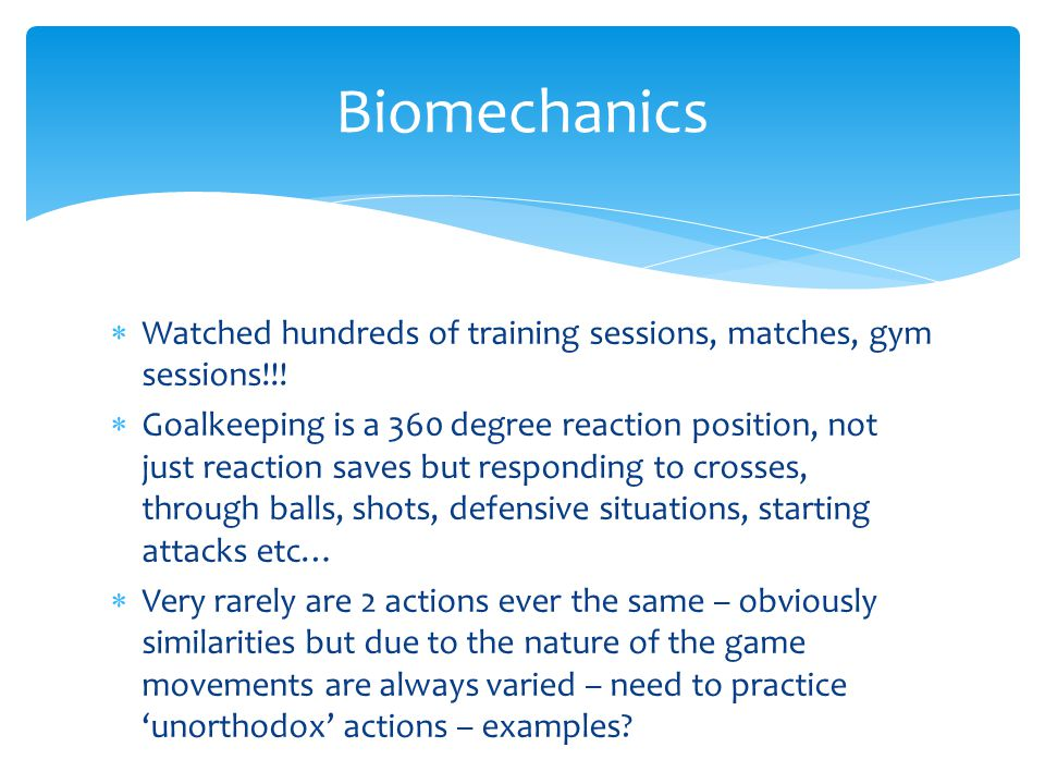 Biomechanics Watched hundreds of training sessions, matches, gym sessions!!!