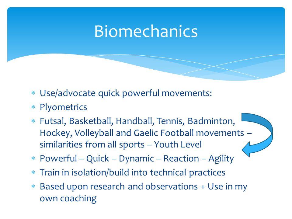 Biomechanics Use/advocate quick powerful movements: Plyometrics