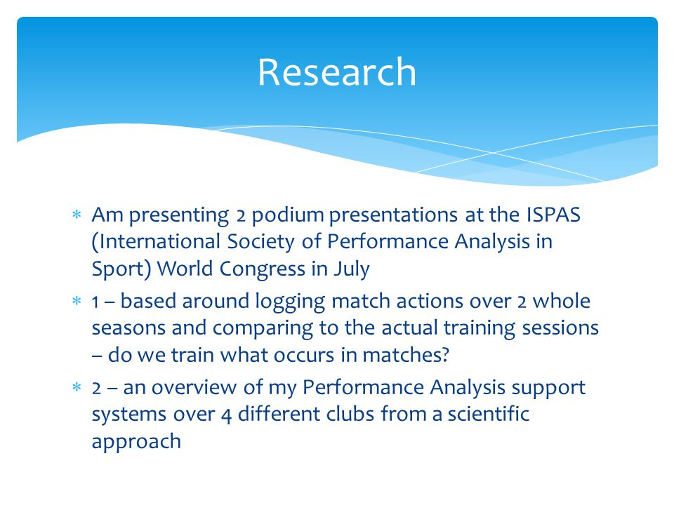 Research Am presenting 2 podium presentations at the ISPAS (International Society of Performance Analysis in Sport) World Congress in July.
