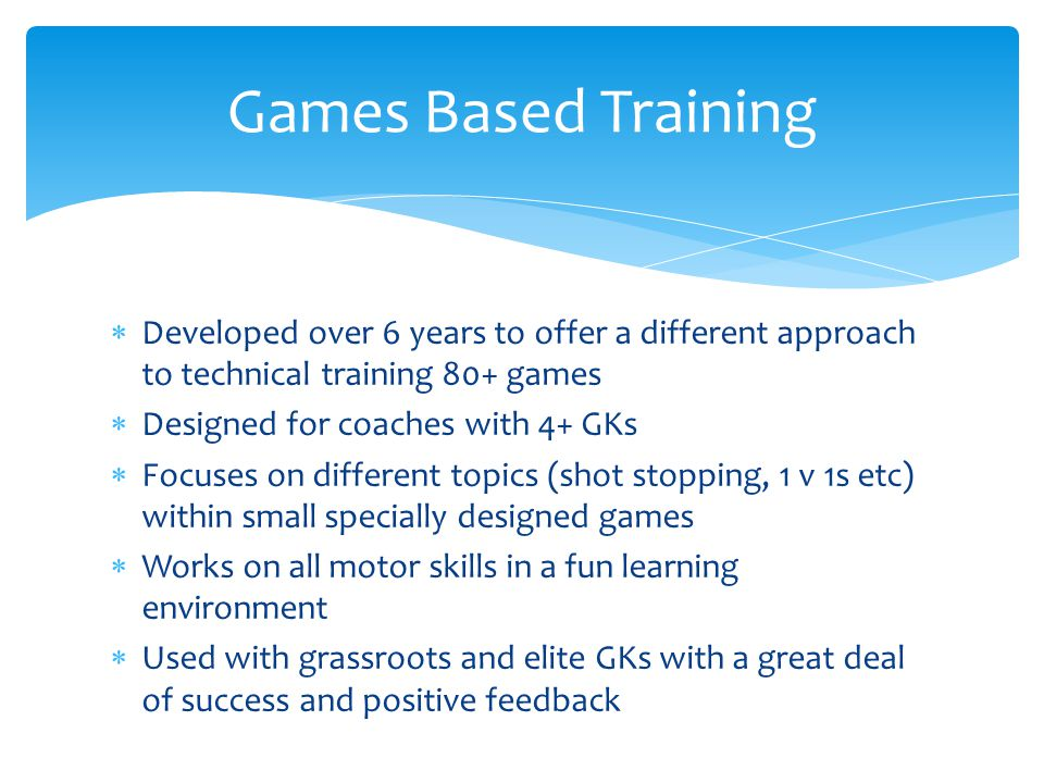 Games Based Training Developed over 6 years to offer a different approach to technical training 80+ games.
