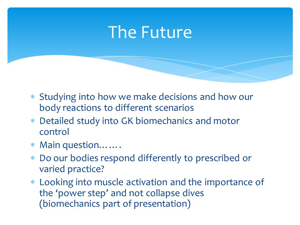 The Future Studying into how we make decisions and how our body reactions to different scenarios.