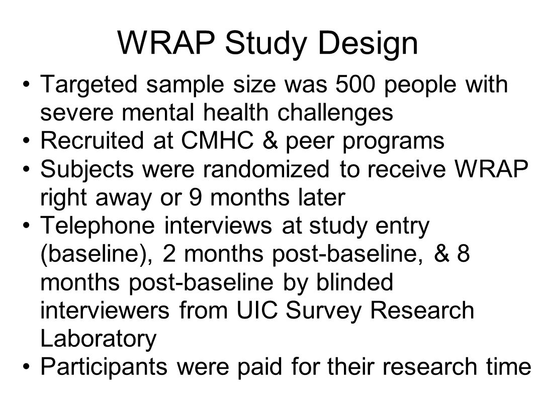 WRAP Study Design Targeted sample size was 500 people with severe mental health challenges. Recruited at CMHC & peer programs.