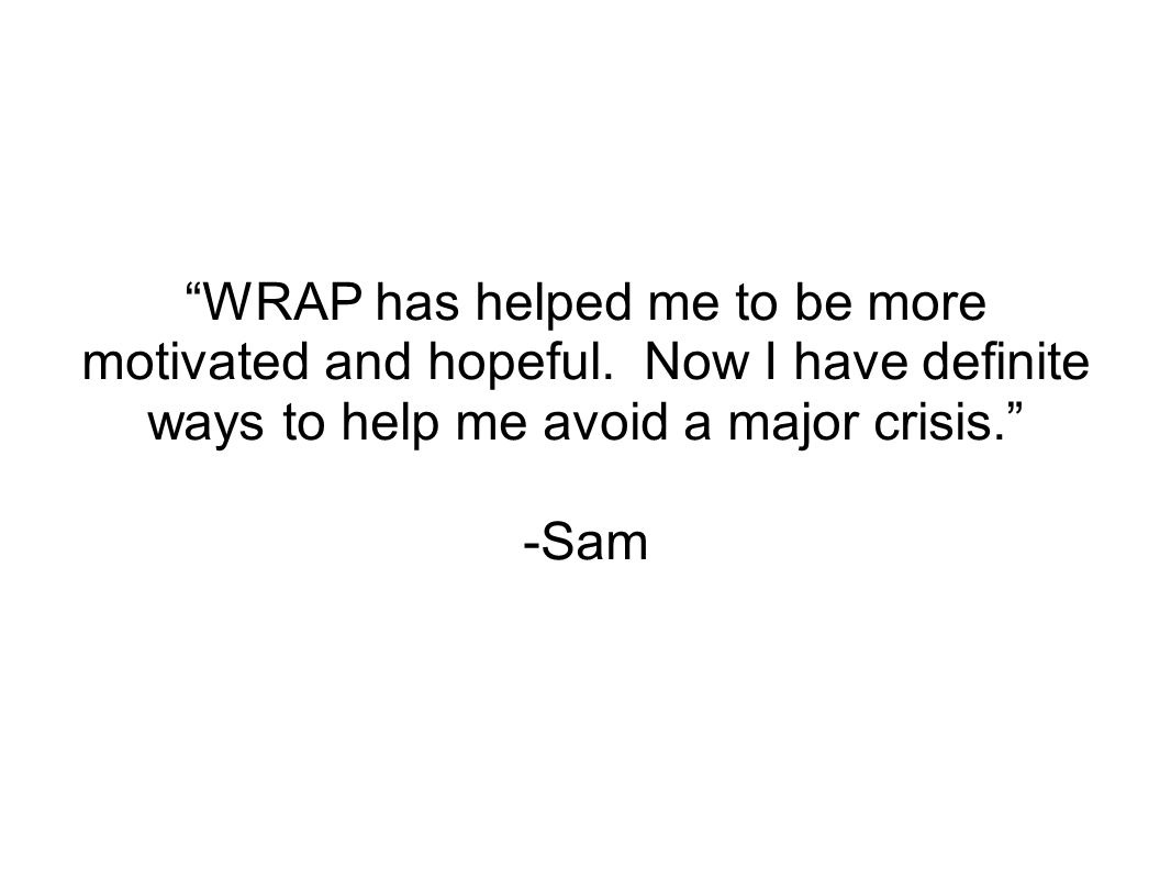 WRAP has helped me to be more motivated and hopeful