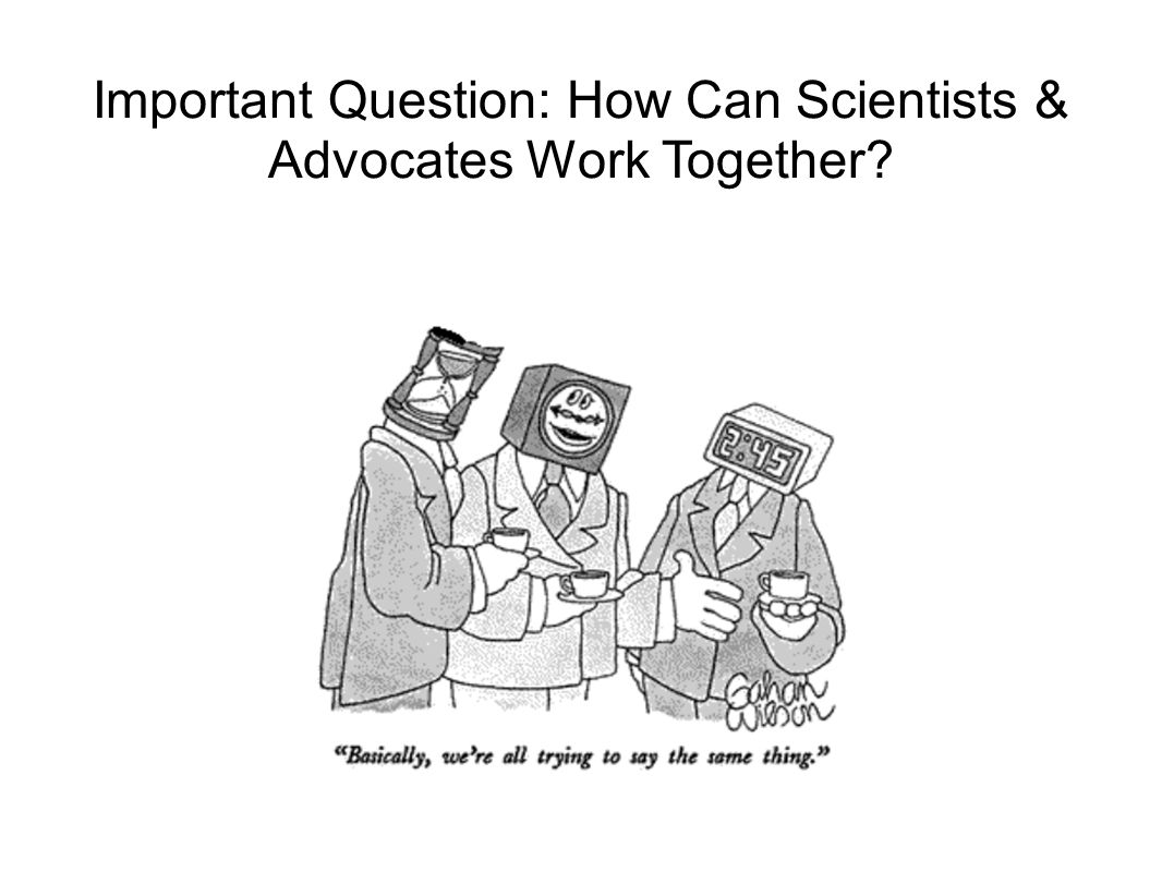 Important Question: How Can Scientists & Advocates Work Together