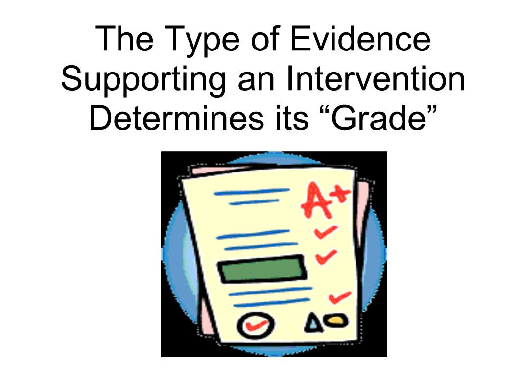 The Type of Evidence Supporting an Intervention Determines its Grade