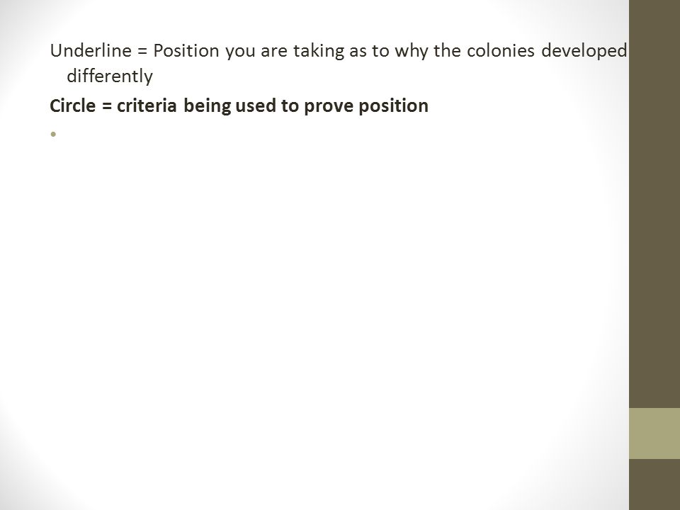Underline = Position you are taking as to why the colonies developed differently