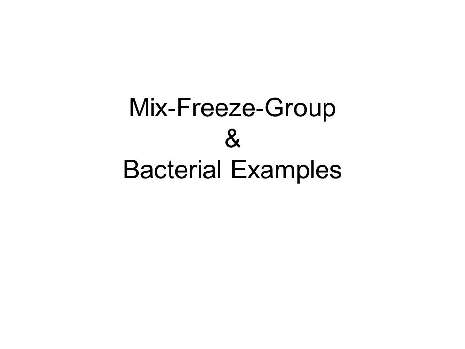 Mix-Freeze-Group & Bacterial Examples