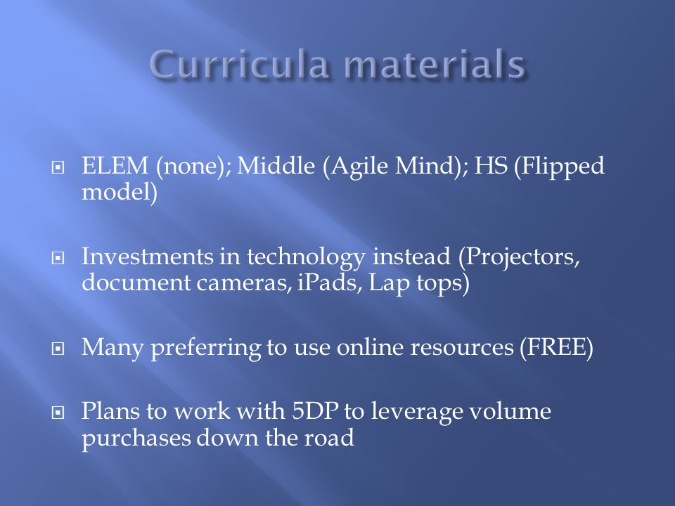 Curricula materials ELEM (none); Middle (Agile Mind); HS (Flipped model)