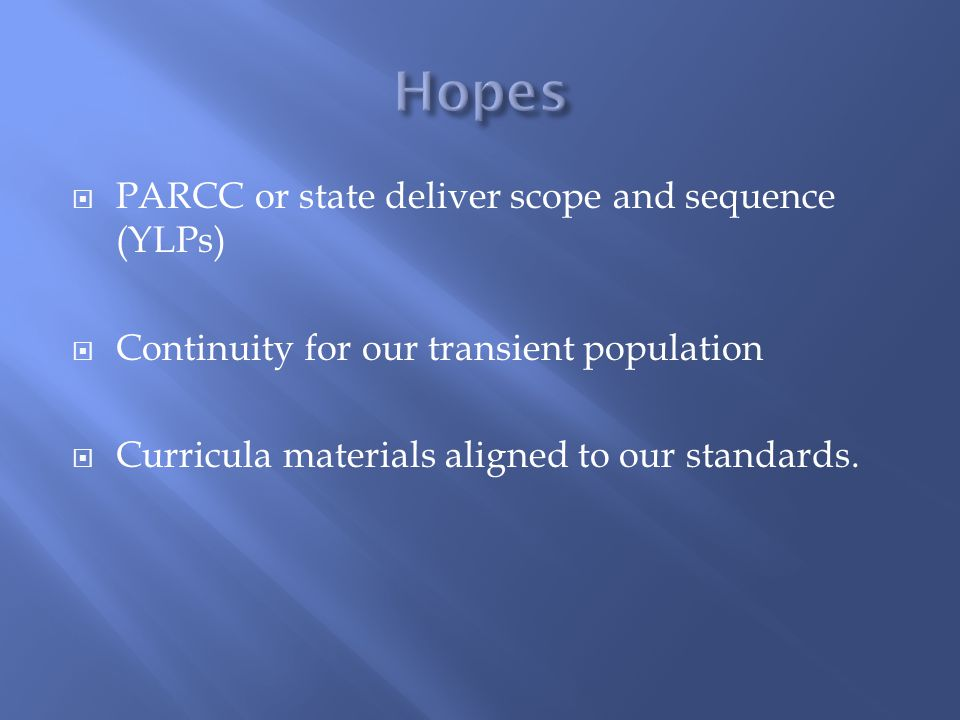 Hopes PARCC or state deliver scope and sequence (YLPs)
