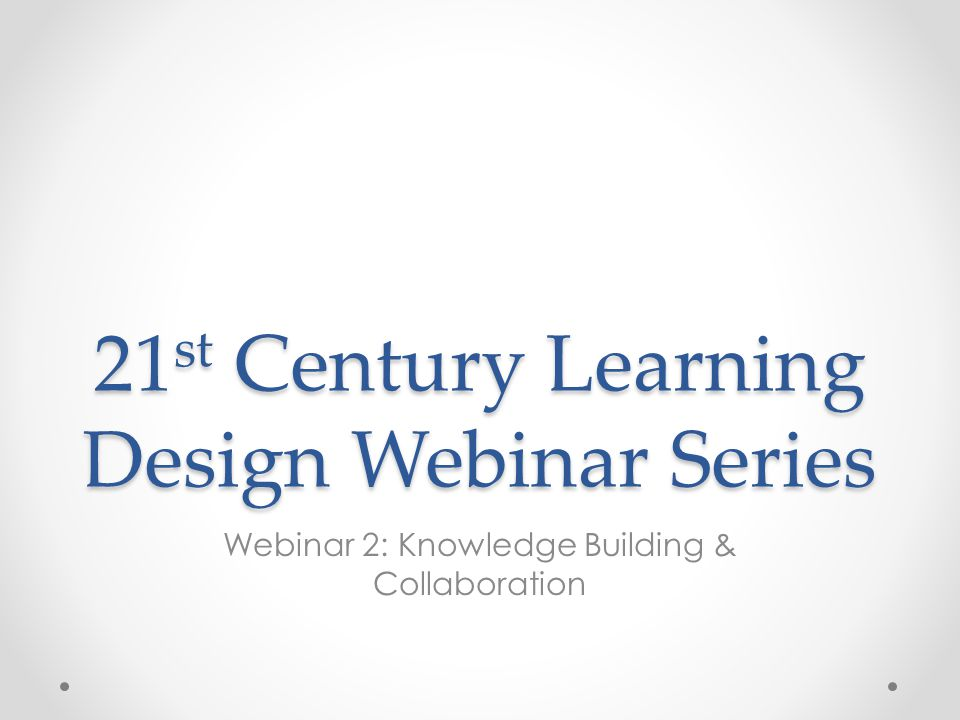 21st Century Learning Design Webinar Series