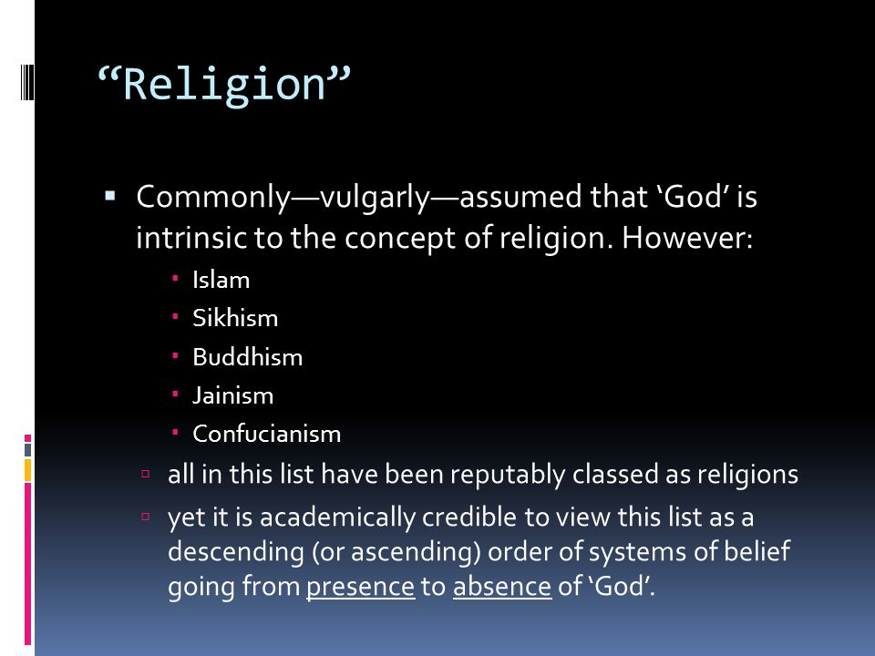 Religion Commonly—vulgarly—assumed that 'God' is intrinsic to the concept of religion. However: Islam.