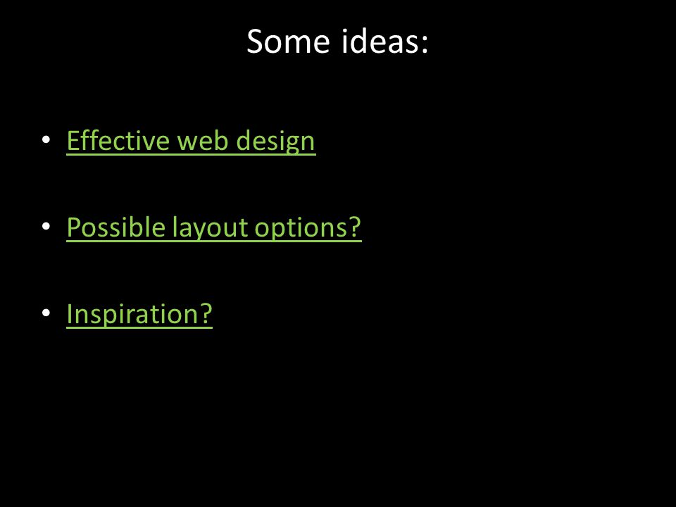 Some ideas: Effective web design Possible layout options Inspiration