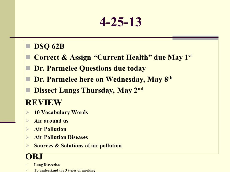 4-25-13 DSQ 62B. Correct & Assign Current Health due May 1st. Dr. Parmelee Questions due today.