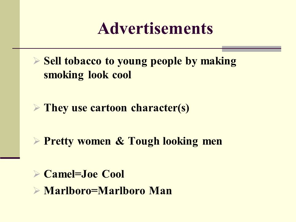 Advertisements Sell tobacco to young people by making smoking look cool. They use cartoon character(s)