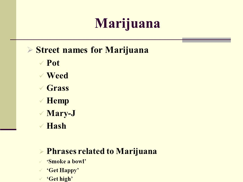 Marijuana Street names for Marijuana Pot Weed Grass Hemp Mary-J Hash