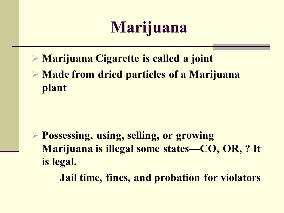 Marijuana Marijuana Cigarette is called a joint