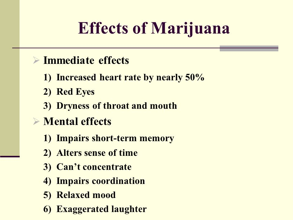 Effects of Marijuana Immediate effects