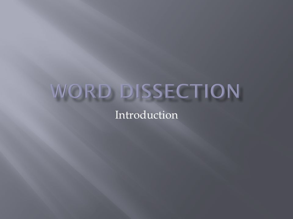 Word Dissection Introduction