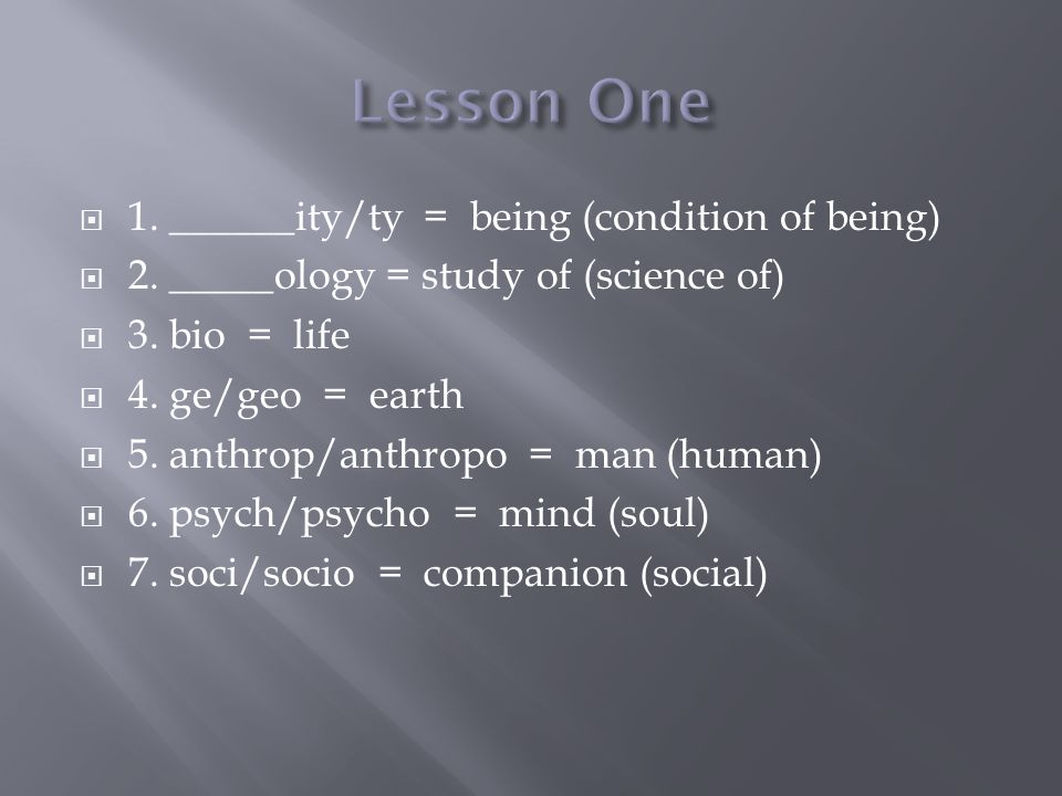 Lesson One 1. ______ity/ty = being (condition of being)