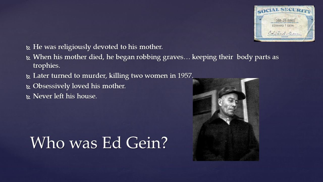 Who was Ed Gein He was religiously devoted to his mother.