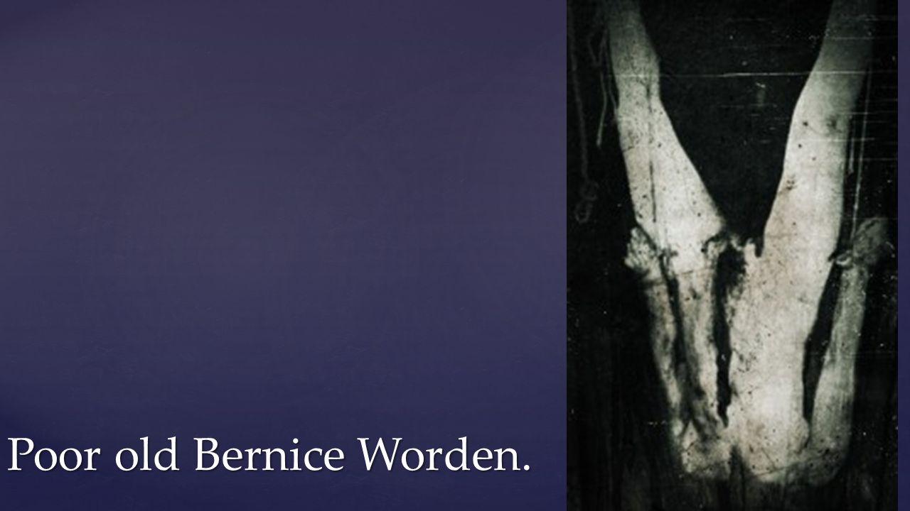 Poor old Bernice Worden.