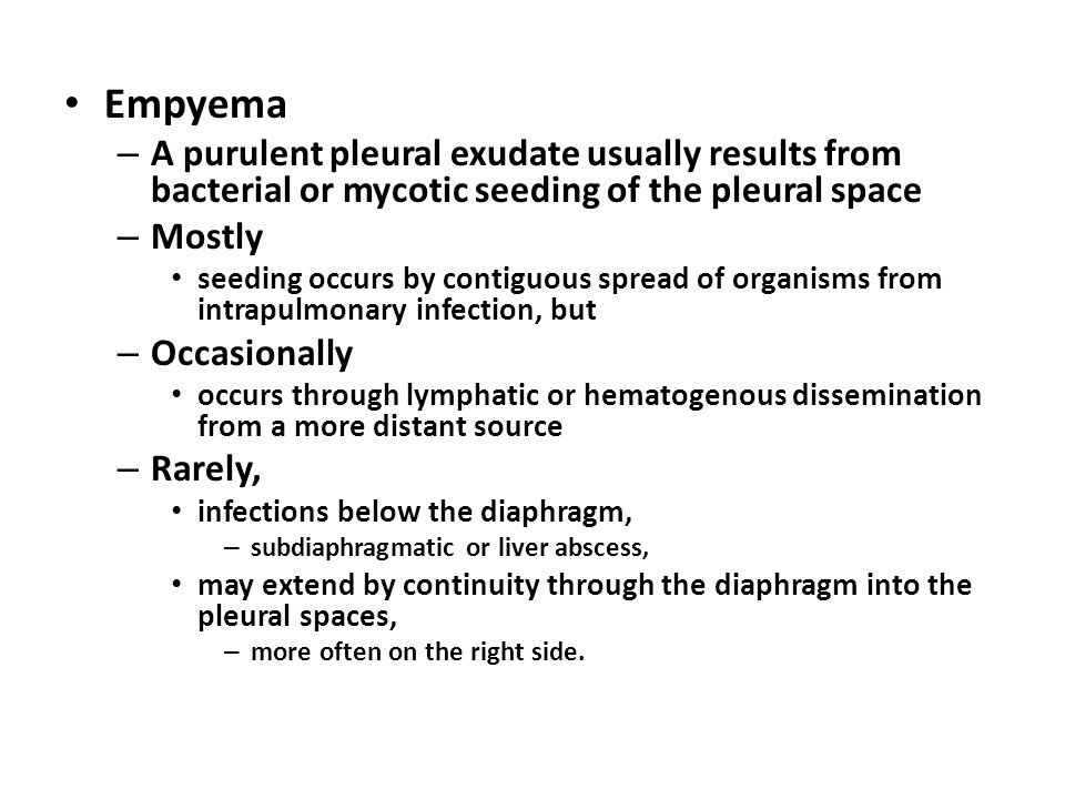 Empyema A purulent pleural exudate usually results from bacterial or mycotic seeding of the pleural space.