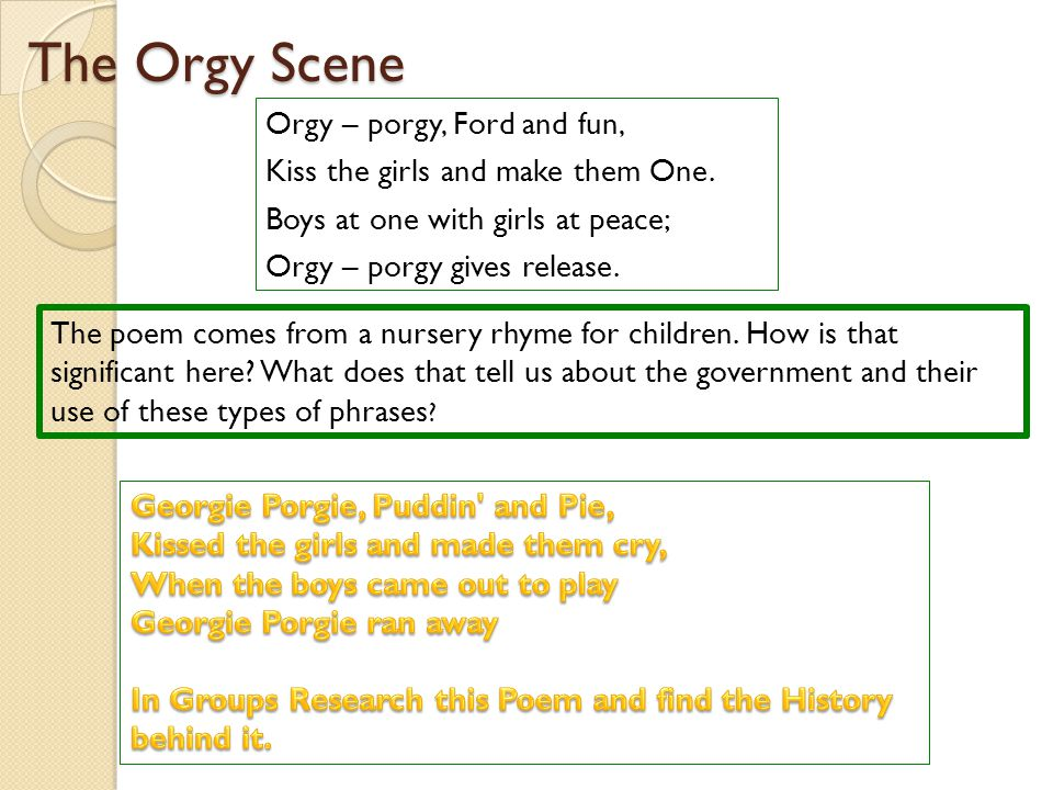 The Orgy Scene Orgy – porgy, Ford and fun, Kiss the girls and make them One. Boys at one with girls at peace; Orgy – porgy gives release.