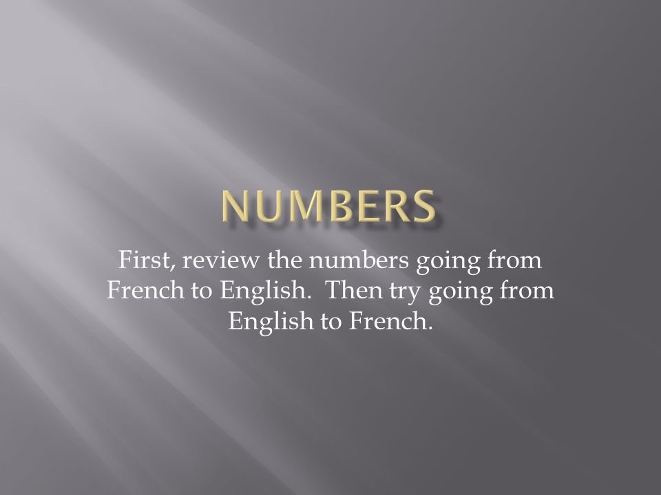 Numbers First, review the numbers going from French to English.