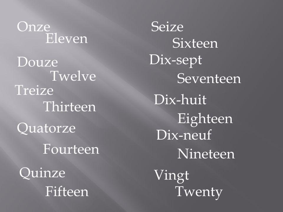 Onze Seize. Eleven. Sixteen. Dix-sept. Douze. Twelve. Seventeen. Treize. Dix-huit. Thirteen.