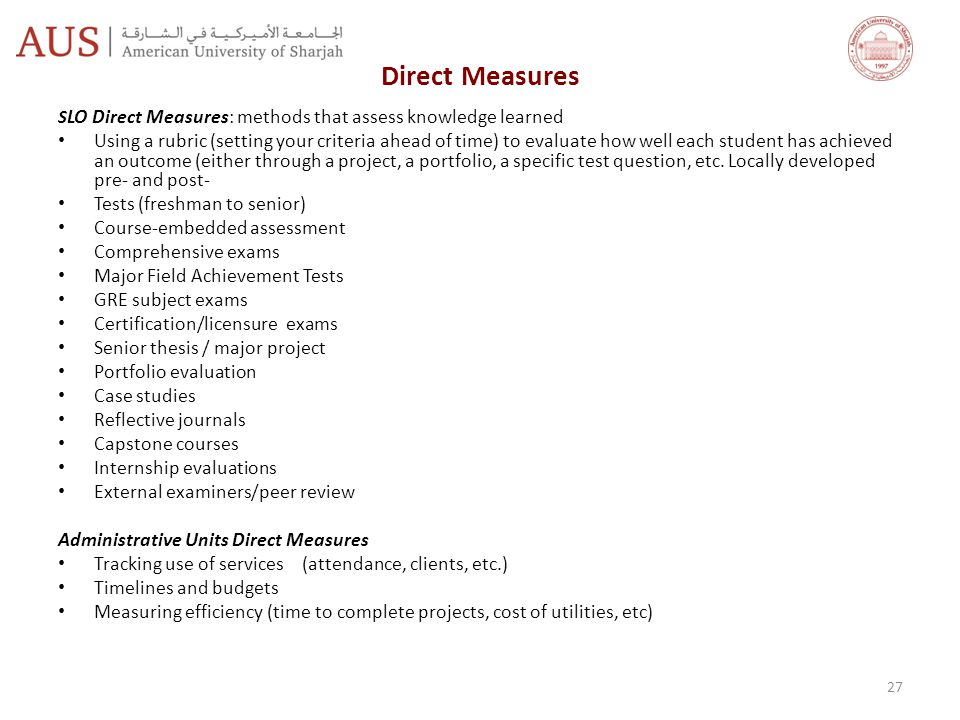Direct Measures SLO Direct Measures: methods that assess knowledge learned.