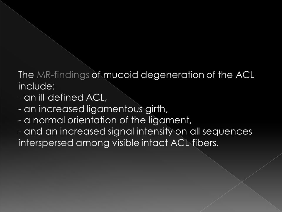 The MR-findings of mucoid degeneration of the ACL include: