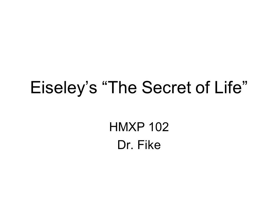 Eiseley's The Secret of Life
