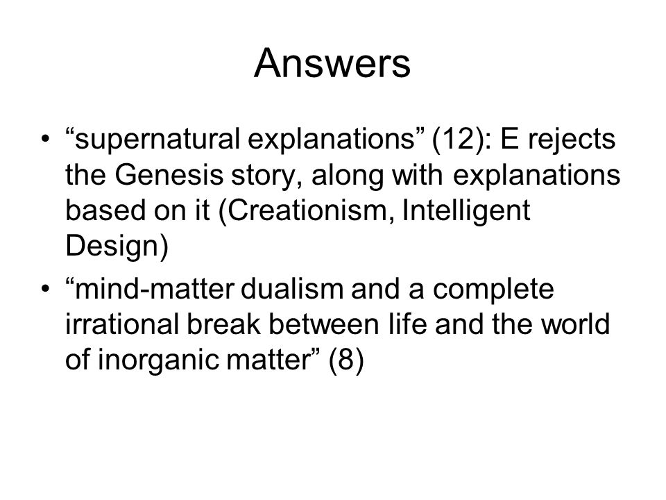 Answers supernatural explanations (12): E rejects the Genesis story, along with explanations based on it (Creationism, Intelligent Design)