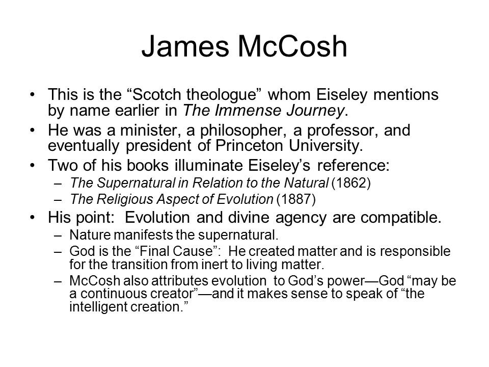 James McCosh This is the Scotch theologue whom Eiseley mentions by name earlier in The Immense Journey.