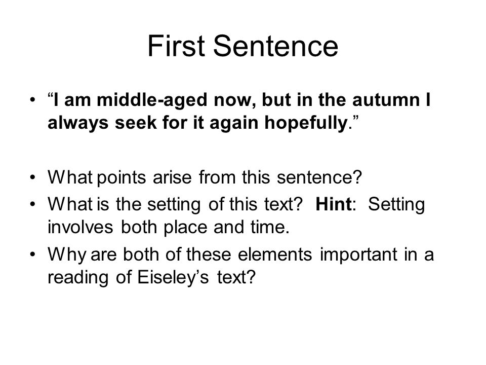 First Sentence I am middle-aged now, but in the autumn I always seek for it again hopefully. What points arise from this sentence