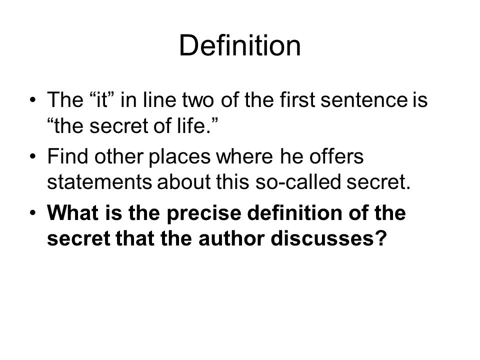 Definition The it in line two of the first sentence is the secret of life.