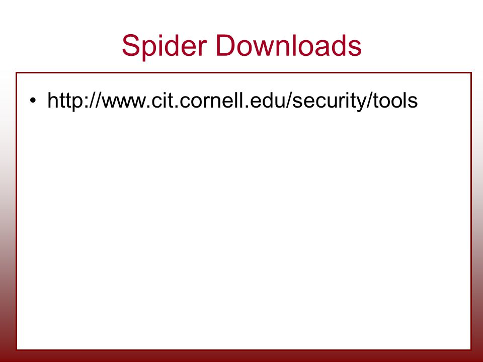 Spider Downloads http://www.cit.cornell.edu/security/tools