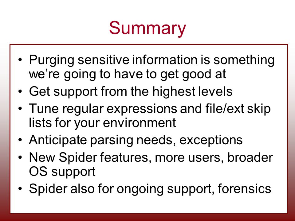 Summary Purging sensitive information is something we're going to have to get good at. Get support from the highest levels.