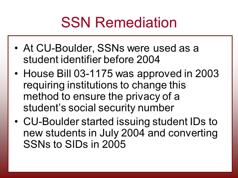 SSN Remediation At CU-Boulder, SSNs were used as a student identifier before 2004.