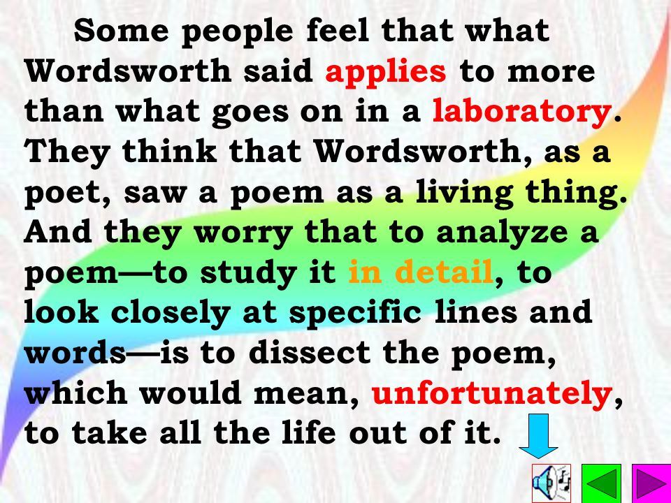 Some people feel that what Wordsworth said applies to more than what goes on in a laboratory.